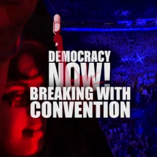 Democracy Now! Special Expanded 2-hour Broadcasts From the RNC and DNC
